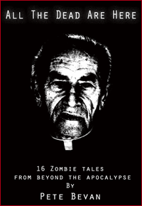 All The Dead Are Here - Pete Bevan's zombie tales collection